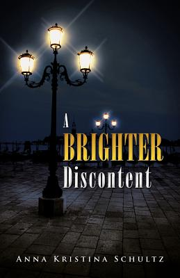 A Brighter Discontent By Schultz, Anna Kristina